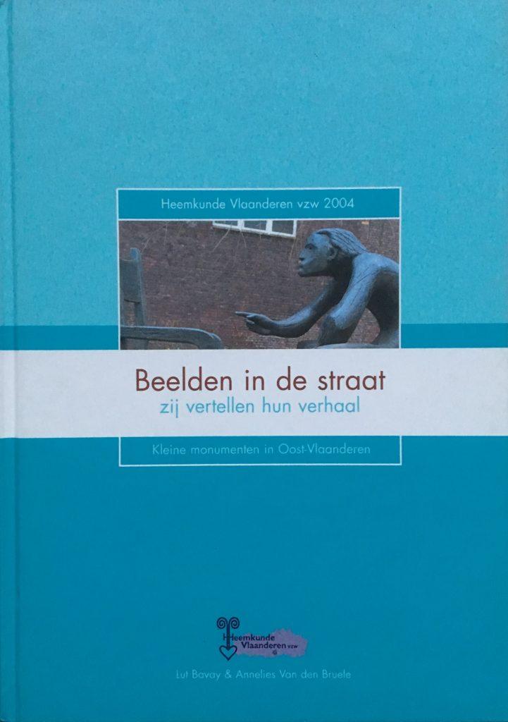 Beelden in de straat, zij vertellen een verhaal. Kleine monumenten in Oost-Vlaanderen