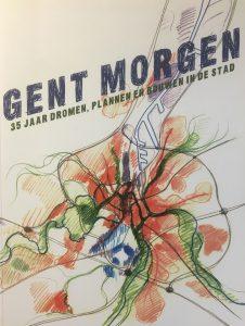 Gent morgen. 35 jaar dromen, plannen en bouwen in de stad