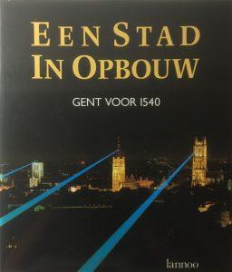 Een stad in opbouw. Gent voor 1540